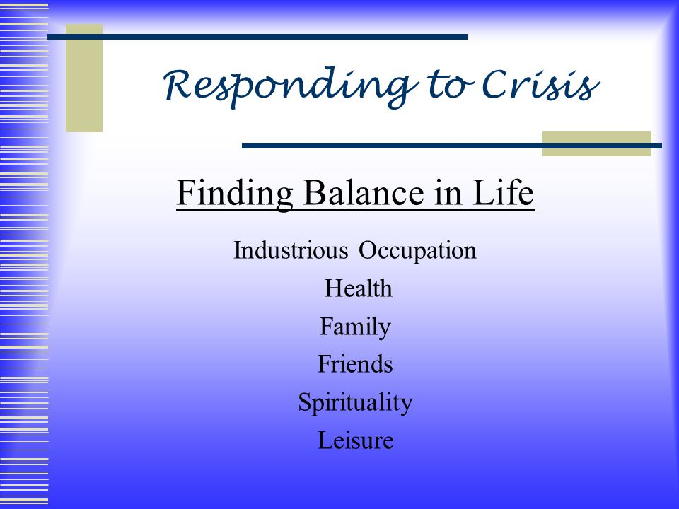 Responding to Crisis Finding Balance in Life Industrious Occupation Health Family Friends Spirituality Leisure