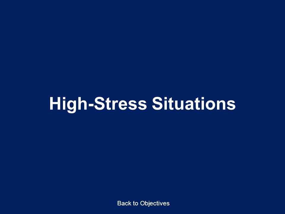 High-Stress Situations Back to Objectives