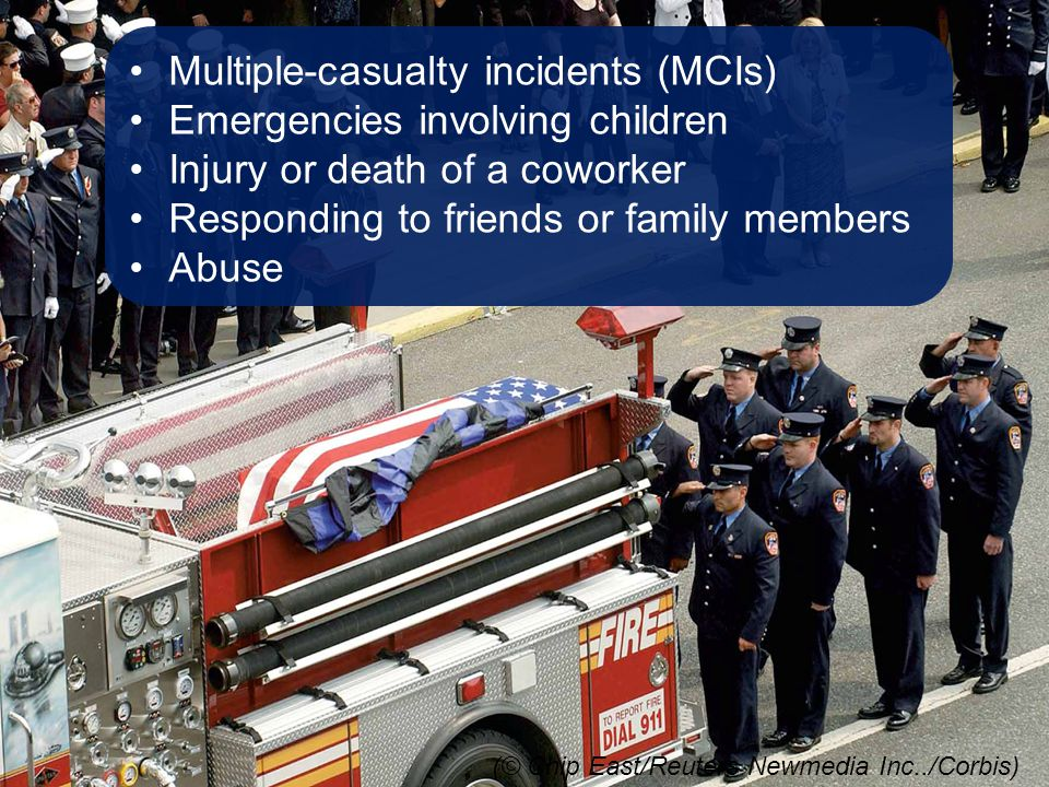 Multiple-casualty incidents (MCIs) Emergencies involving children Injury or death of a coworker Responding to friends or family members Abuse (© Chip