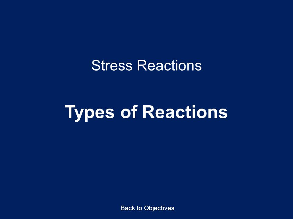 Stress Reactions Types of Reactions Back to Objectives