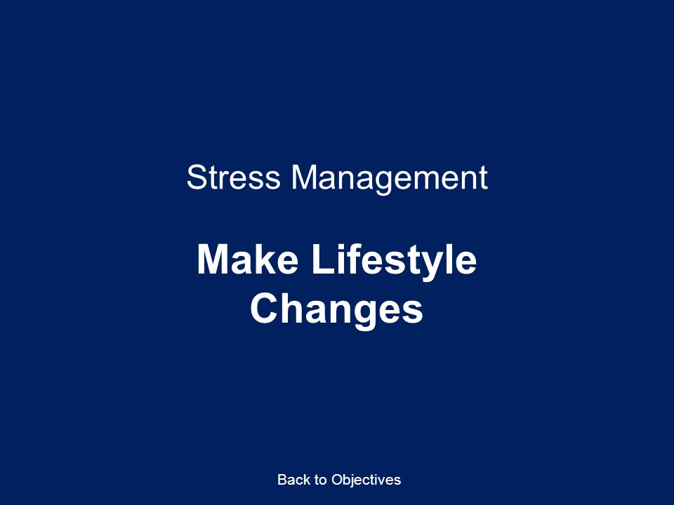 Stress Management Make Lifestyle Changes Back to Objectives