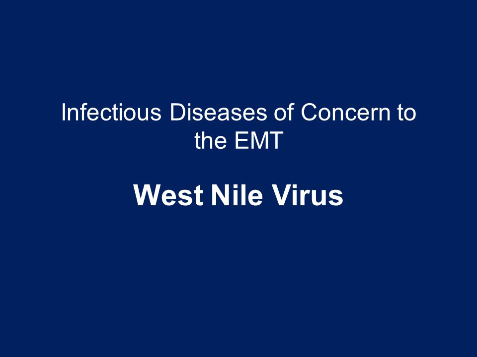 West Nile Virus Infectious Diseases of Concern to the EMT