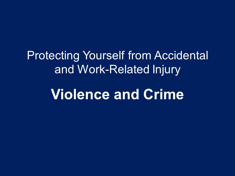 Protecting Yourself from Accidental and Work-Related Injury Violence and Crime