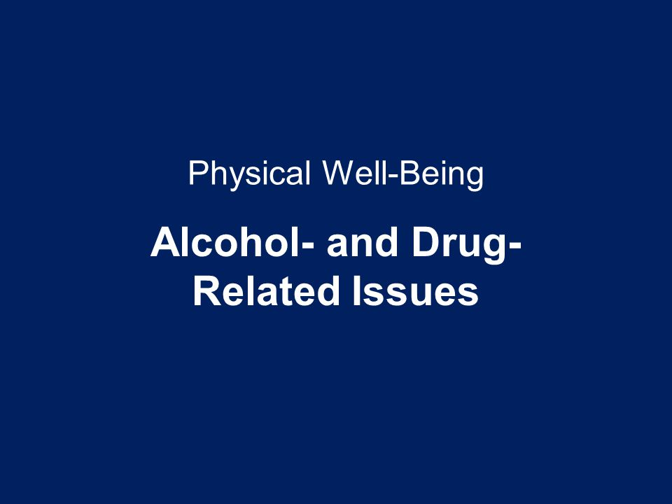 Physical Well-Being Alcohol- and Drug- Related Issues