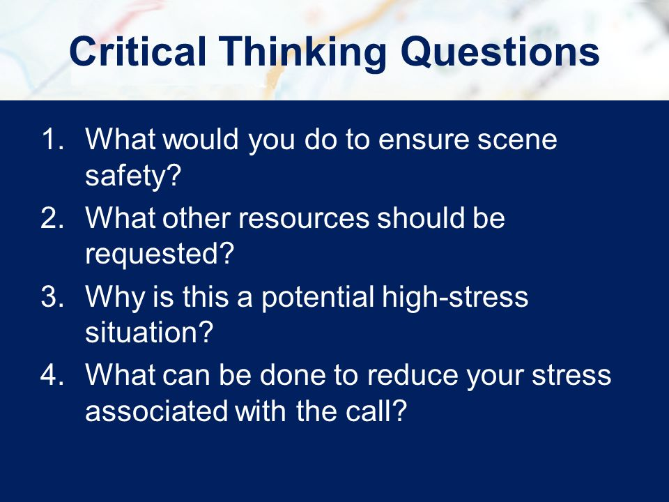 1.What would you do to ensure scene safety? 2.What other resources should be requested? 3.Why is this a potential high-stress situation? 4.What can be