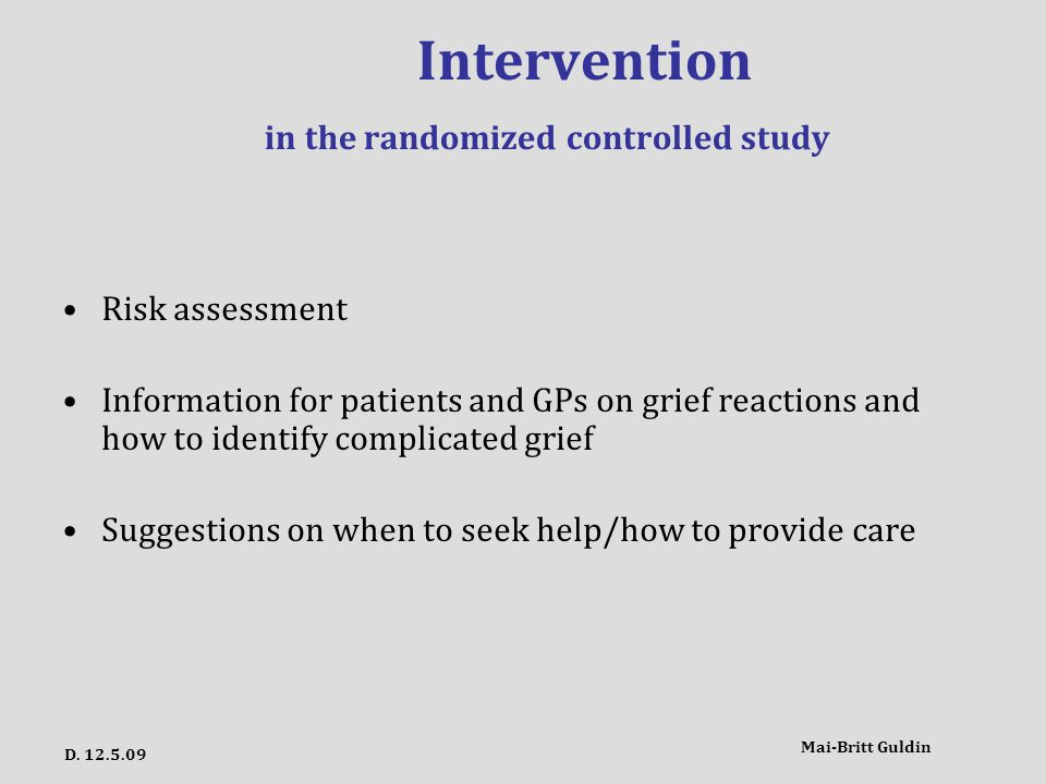 Intervention in the randomized controlled study Risk assessment Information for patients and GPs on grief reactions and how to identify complicated grief Suggestions on when to seek help/how to provide care Mai-Britt Guldin D.