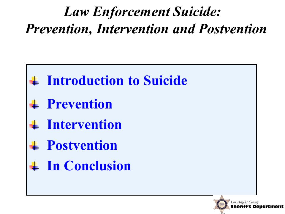 Introduction to Suicide Prevention Intervention Postvention In Conclusion Law Enforcement Suicide: Prevention, Intervention and Postvention