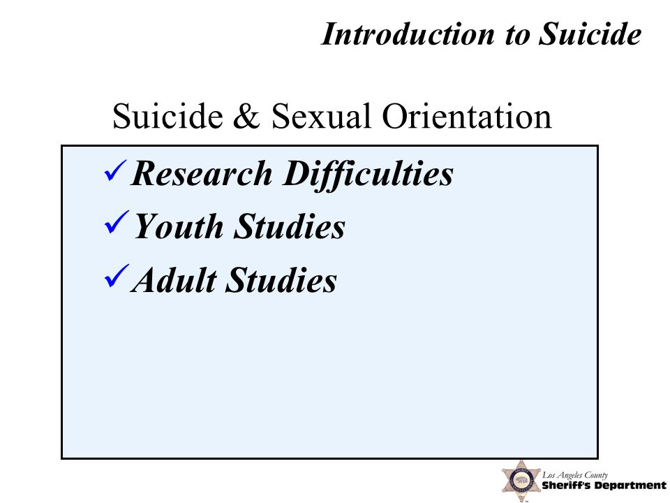 Suicide & Sexual Orientation Research Difficulties Youth Studies Adult Studies Introduction to Suicide
