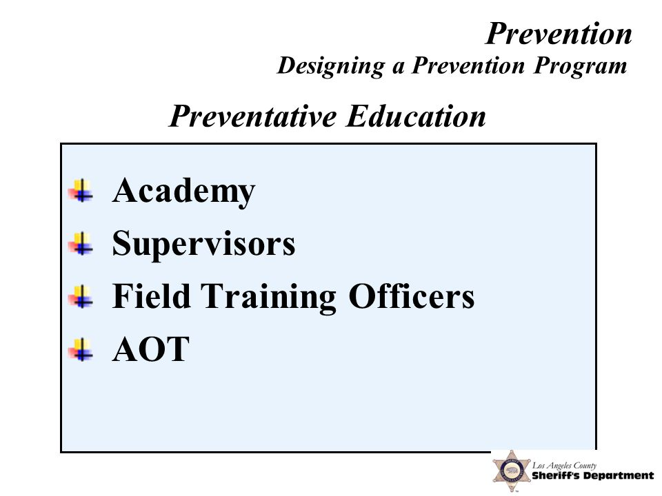 Academy Supervisors Field Training Officers AOT Designing a Prevention Program Preventative Education Prevention