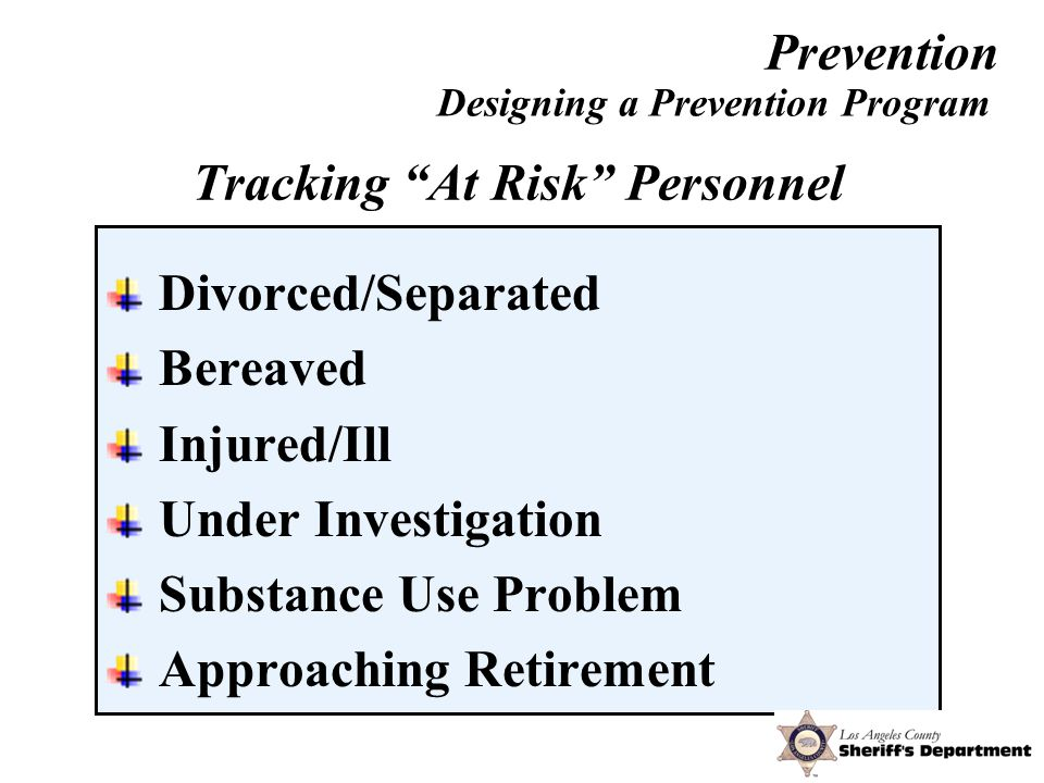 Divorced/Separated Bereaved Injured/Ill Under Investigation Substance Use Problem Approaching Retirement Designing a Prevention Program Tracking At Risk Personnel Prevention
