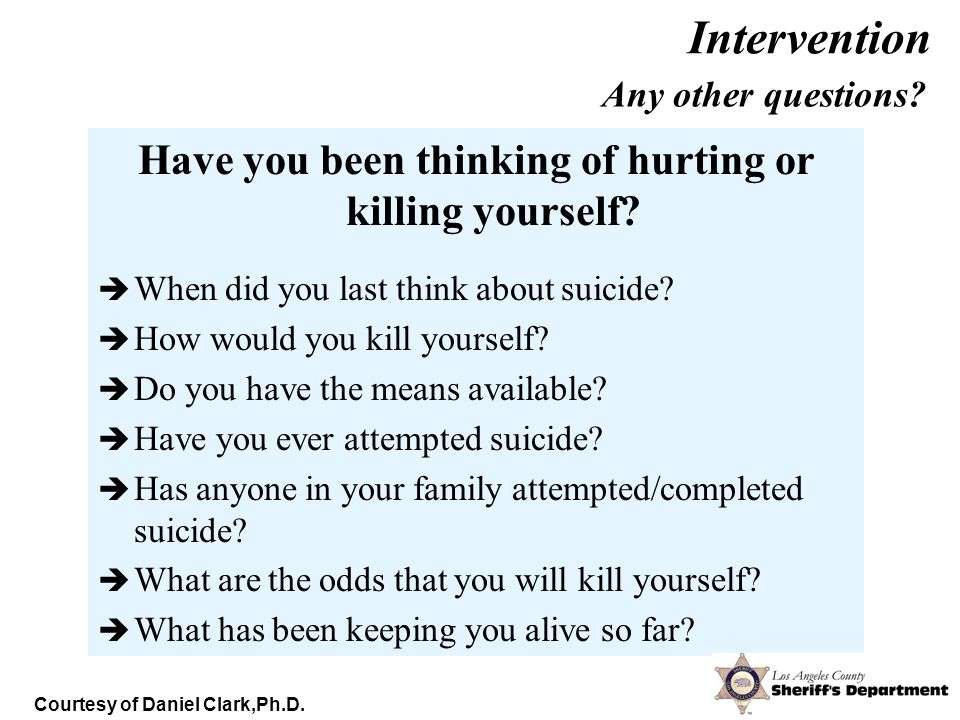 Have you been thinking of hurting or killing yourself.