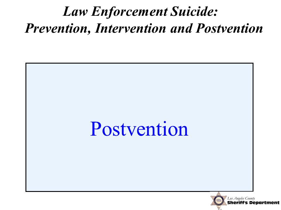 Postvention Law Enforcement Suicide: Prevention, Intervention and Postvention