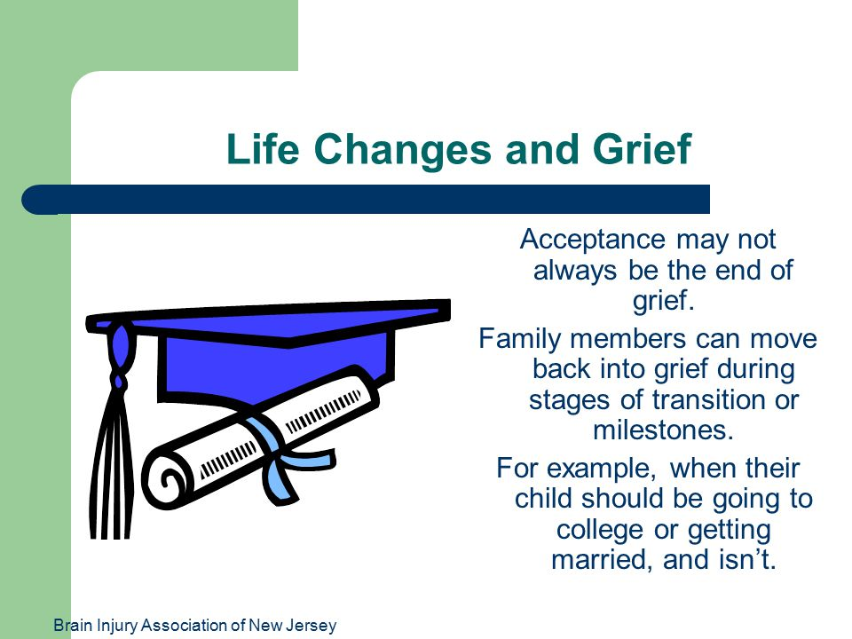 Brain Injury Association of New Jersey Life Changes and Grief Acceptance may not always be the end of grief.