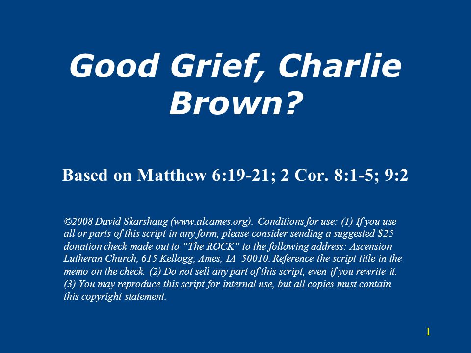 1 Good Grief, Charlie Brown? Based on Matthew 6:19-21; 2 Cor. 8:1-5; 9:2 ©2008 David Skarshaug (www.alcames.org). Conditions for use: (1) If you use a