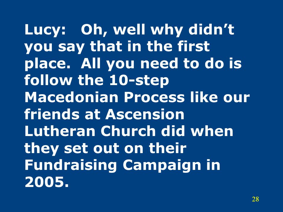 28 Lucy:Oh, well why didn't you say that in the first place. All you need to do is follow the 10-step Macedonian Process like our friends at Ascension