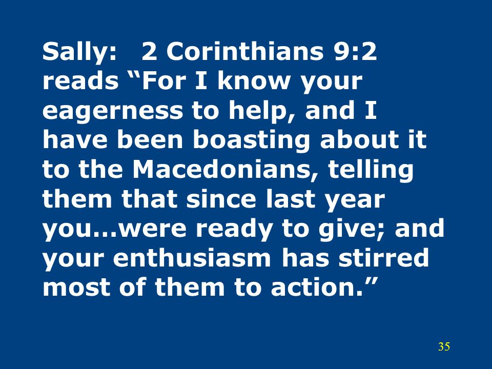 """35 Sally:2 Corinthians 9:2 reads """"For I know your eagerness to help, and I have been boasting about it to the Macedonians, telling them that since las"""