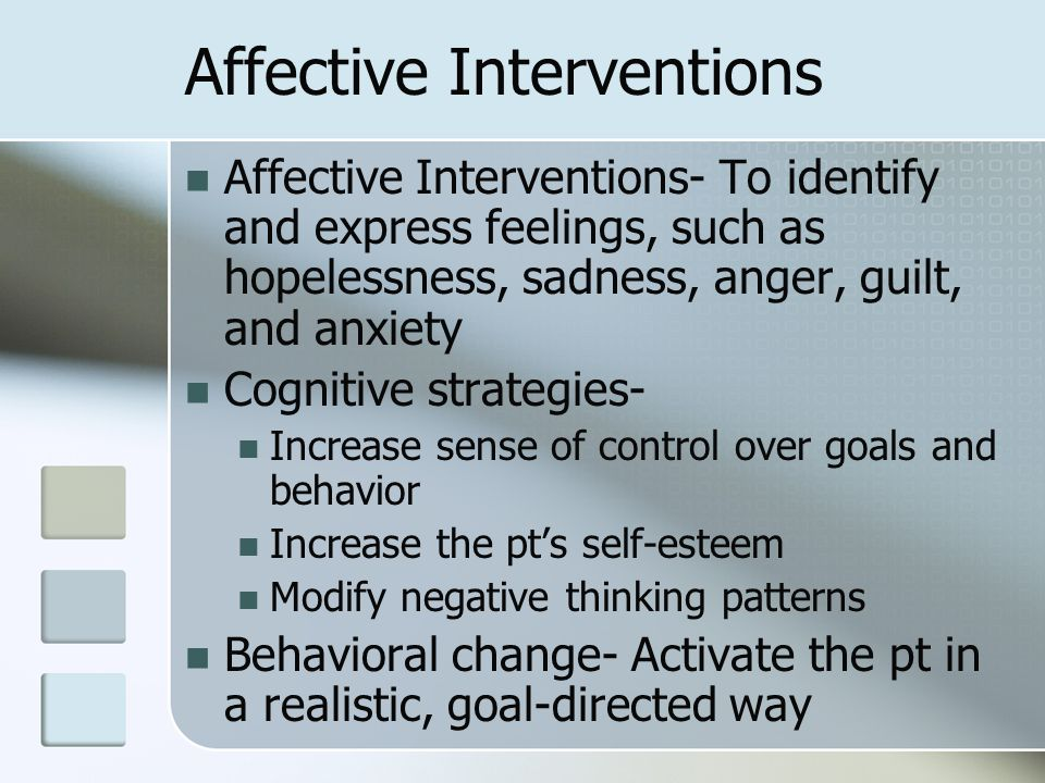 Affective Interventions Affective Interventions- To identify and express feelings, such as hopelessness, sadness, anger, guilt, and anxiety Cognitive