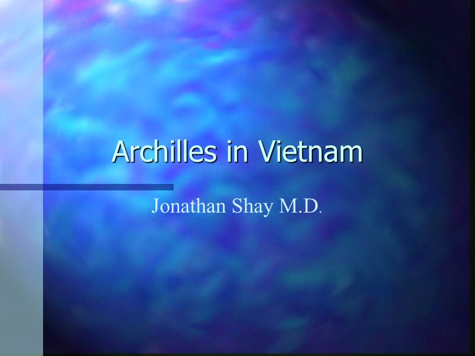 Archilles in Vietnam Jonathan Shay M.D.