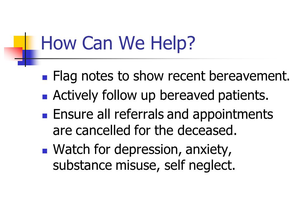 How Can We Help. Flag notes to show recent bereavement.