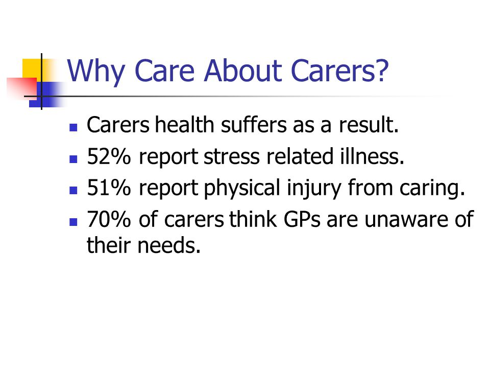 Why Care About Carers. Carers health suffers as a result.