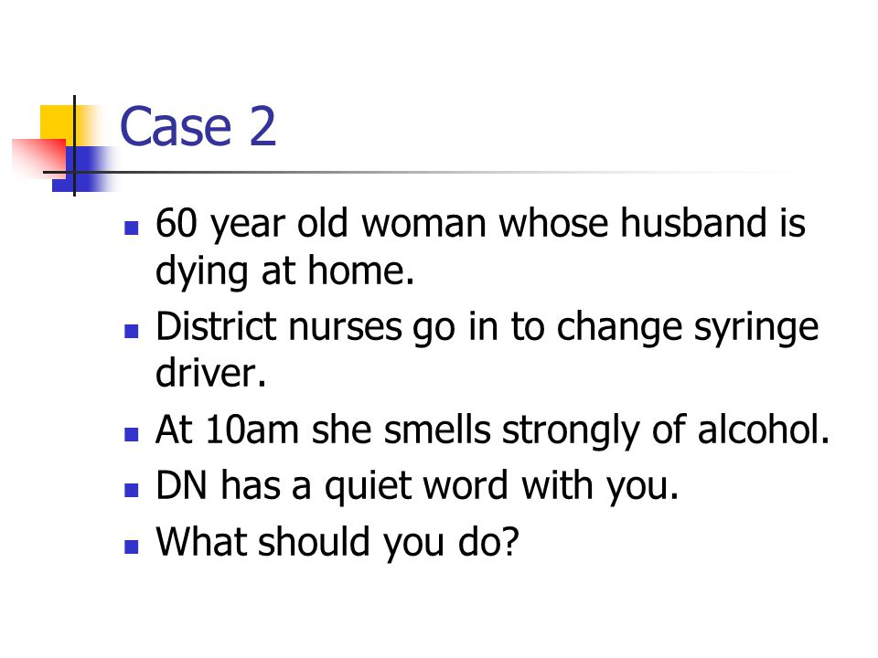 Case 2 60 year old woman whose husband is dying at home.