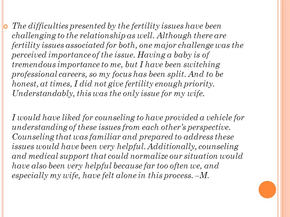 The difficulties presented by the fertility issues have been challenging to the relationship as well.