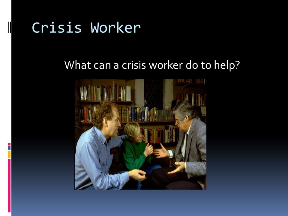 Crisis Worker What can a crisis worker do to help