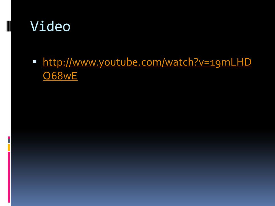 Video  http://www.youtube.com/watch v=19mLHD Q68wE http://www.youtube.com/watch v=19mLHD Q68wE