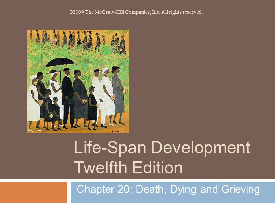 Life-Span Development Twelfth Edition Chapter 20: Death, Dying and Grieving ©2009 The McGraw-Hill Companies, Inc.