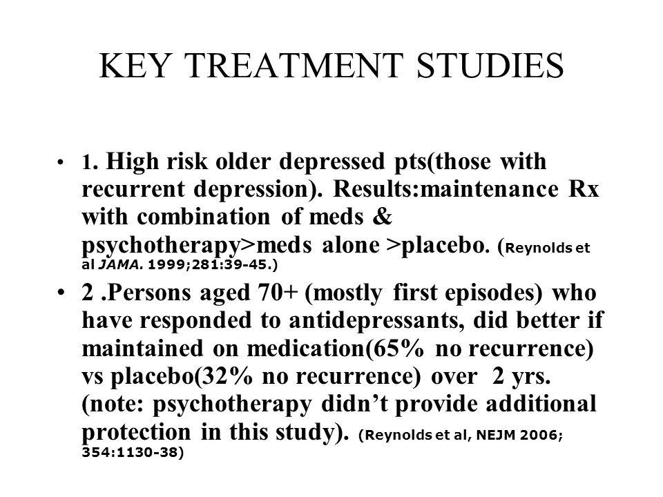 KEY TREATMENT STUDIES 1. High risk older depressed pts(those with recurrent depression).