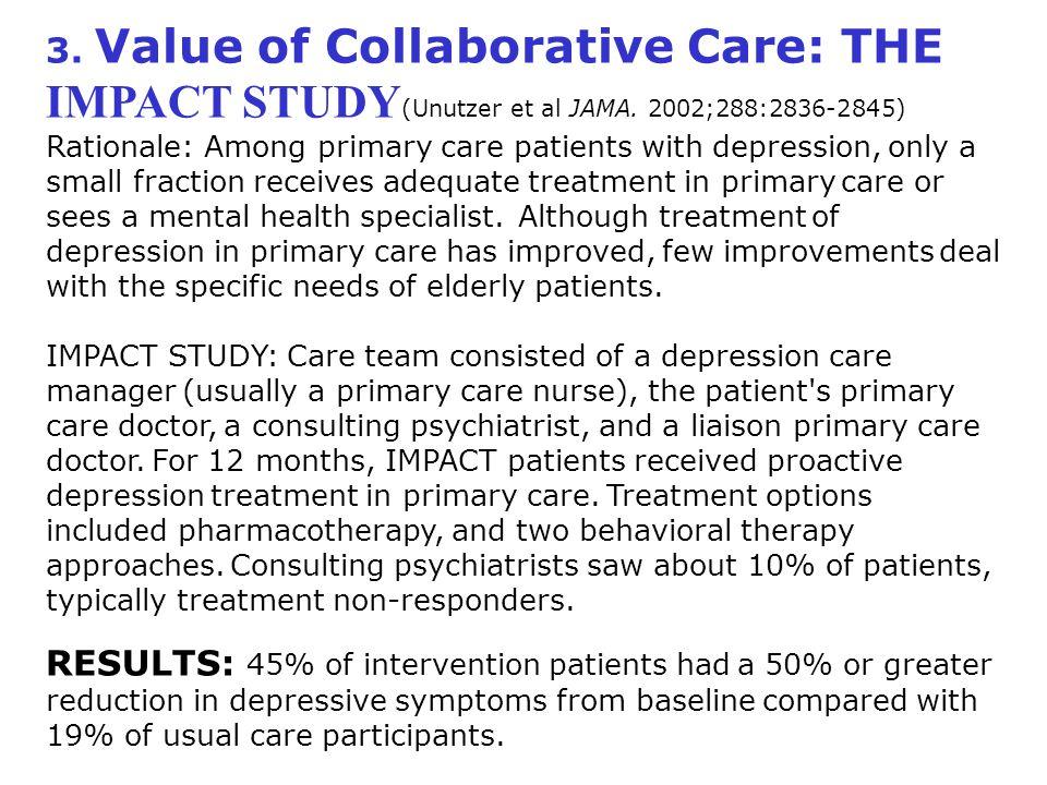 3. Value of Collaborative Care: THE IMPACT STUDY (Unutzer et al JAMA.