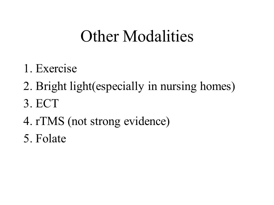 Other Modalities 1. Exercise 2. Bright light(especially in nursing homes) 3.