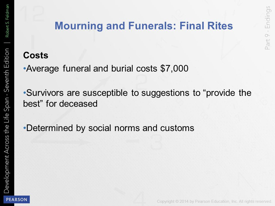 "Mourning and Funerals: Final Rites Costs Average funeral and burial costs $7,000 Survivors are susceptible to suggestions to ""provide the best"" for de"