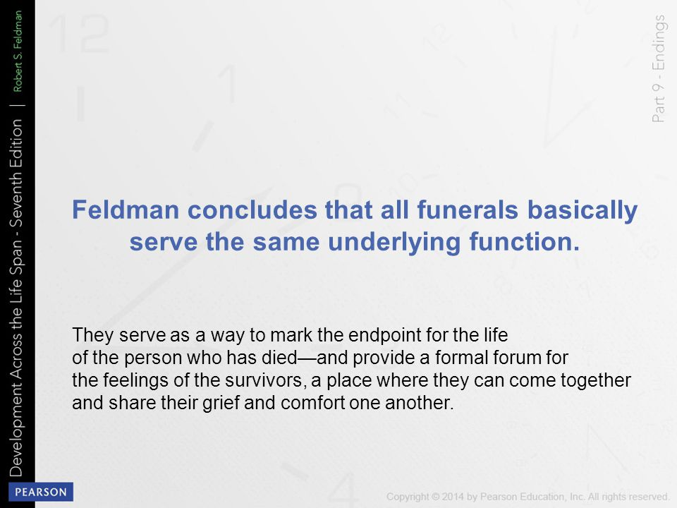 Feldman concludes that all funerals basically serve the same underlying function. They serve as a way to mark the endpoint for the life of the person