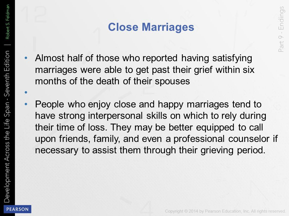 Close Marriages Almost half of those who reported having satisfying marriages were able to get past their grief within six months of the death of thei
