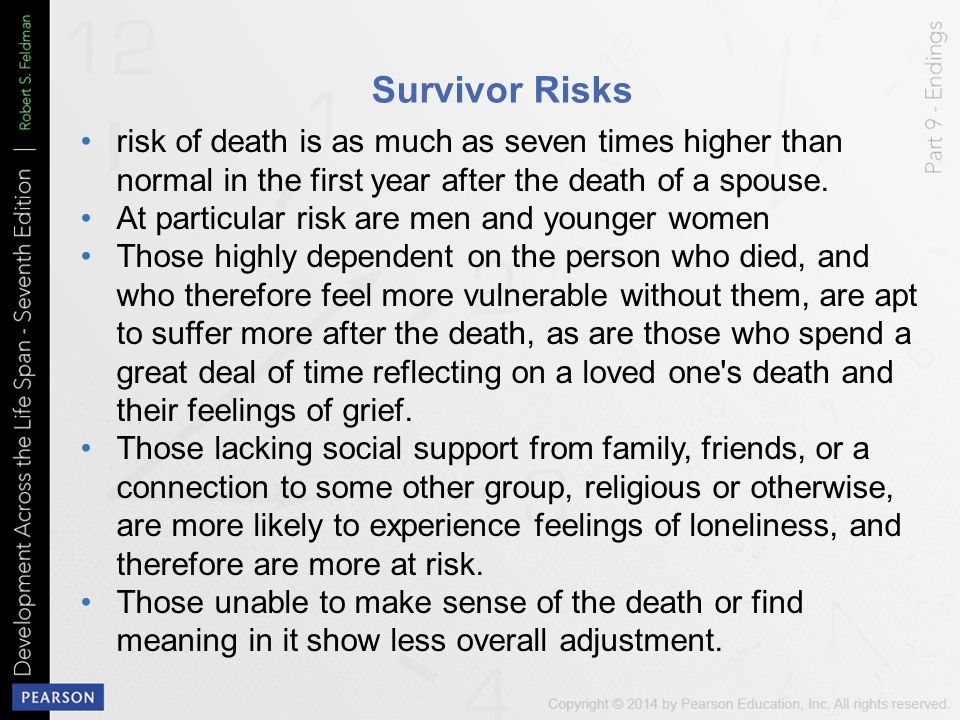 Survivor Risks risk of death is as much as seven times higher than normal in the first year after the death of a spouse. At particular risk are men an