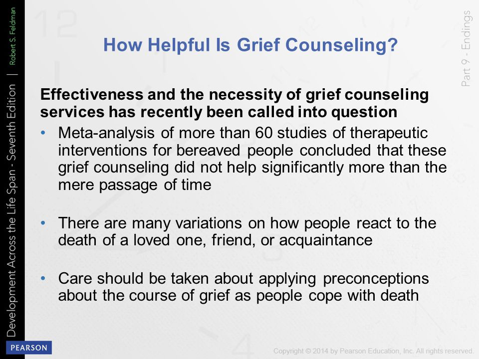 How Helpful Is Grief Counseling? Effectiveness and the necessity of grief counseling services has recently been called into question Meta-analysis of