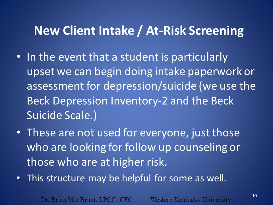 In the event that a student is particularly upset we can begin doing intake paperwork or assessment for depression/suicide (we use the Beck Depression Inventory-2 and the Beck Suicide Scale.) These are not used for everyone, just those who are looking for follow up counseling or those who are at higher risk.