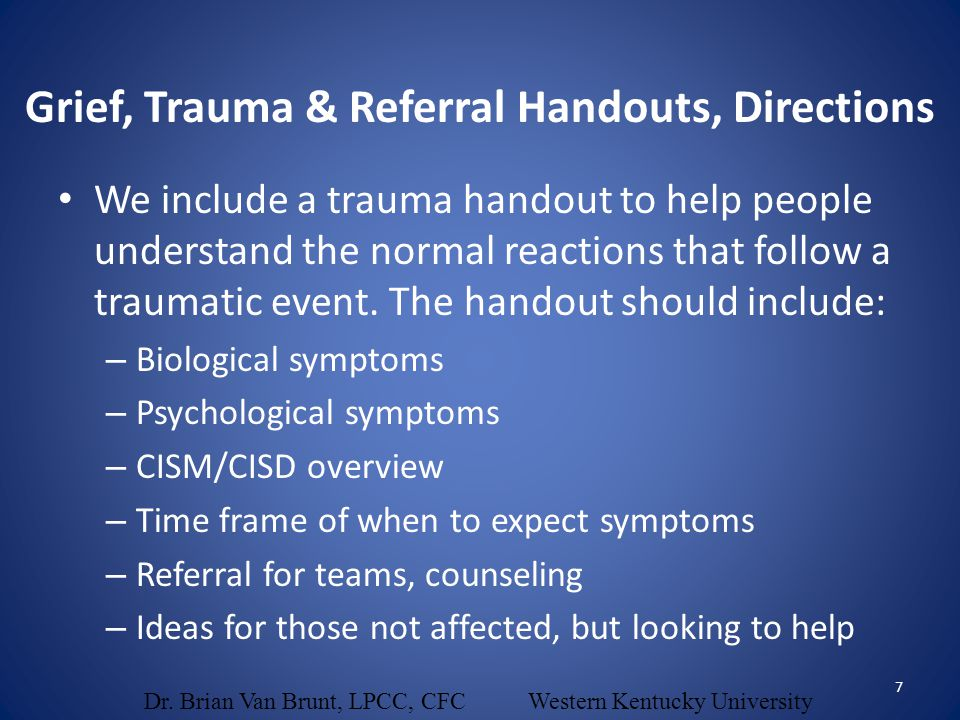We include a trauma handout to help people understand the normal reactions that follow a traumatic event. The handout should include: – Biological sym