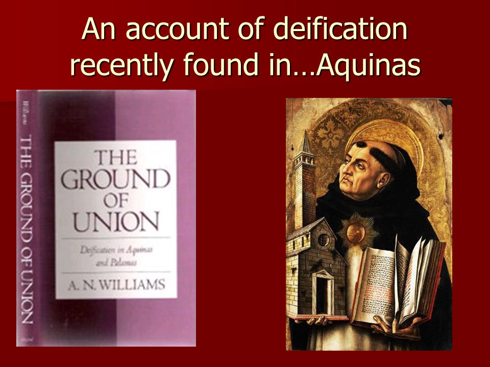 An account of deification recently found in…Aquinas
