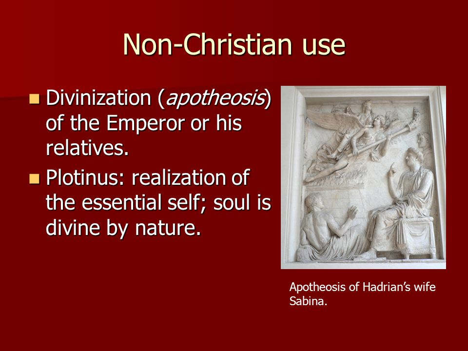 Non-Christian use Divinization (apotheosis) of the Emperor or his relatives.