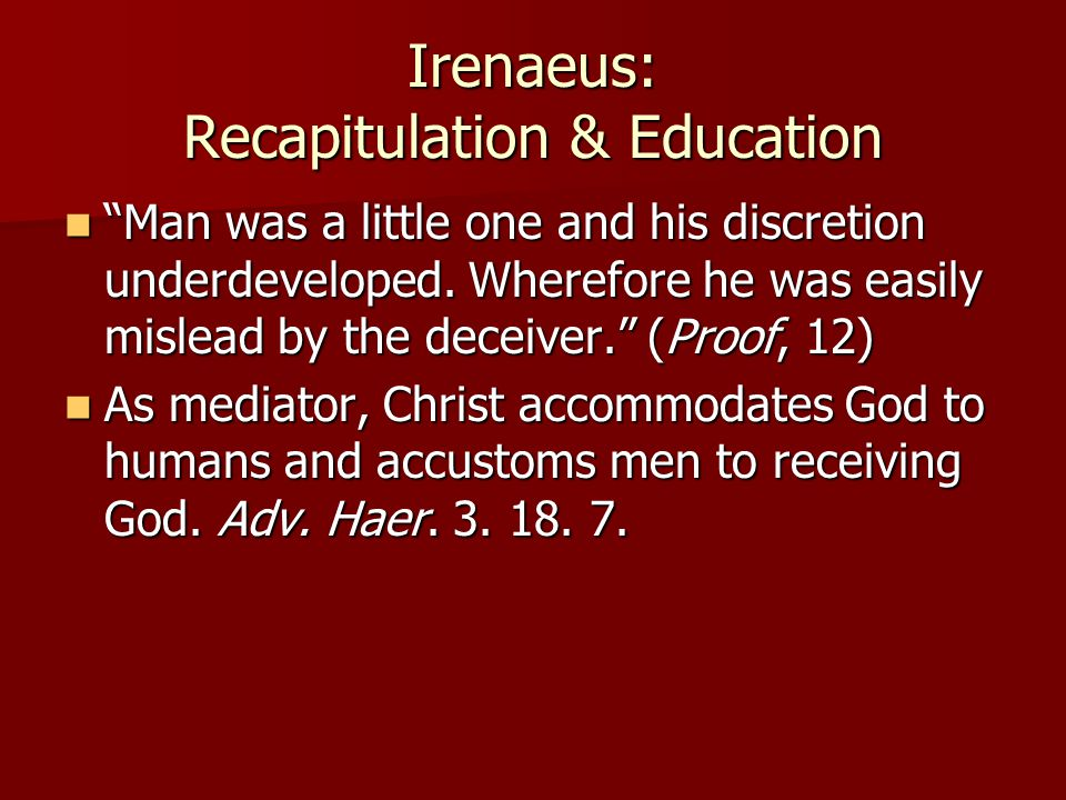 Irenaeus: Recapitulation & Education Man was a little one and his discretion underdeveloped.