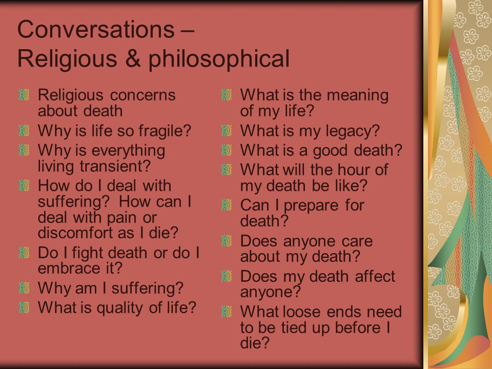 Conversations – Religious & philosophical Religious concerns about death Why is life so fragile.
