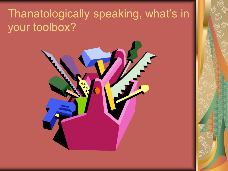 Thanatologically speaking, what's in your toolbox