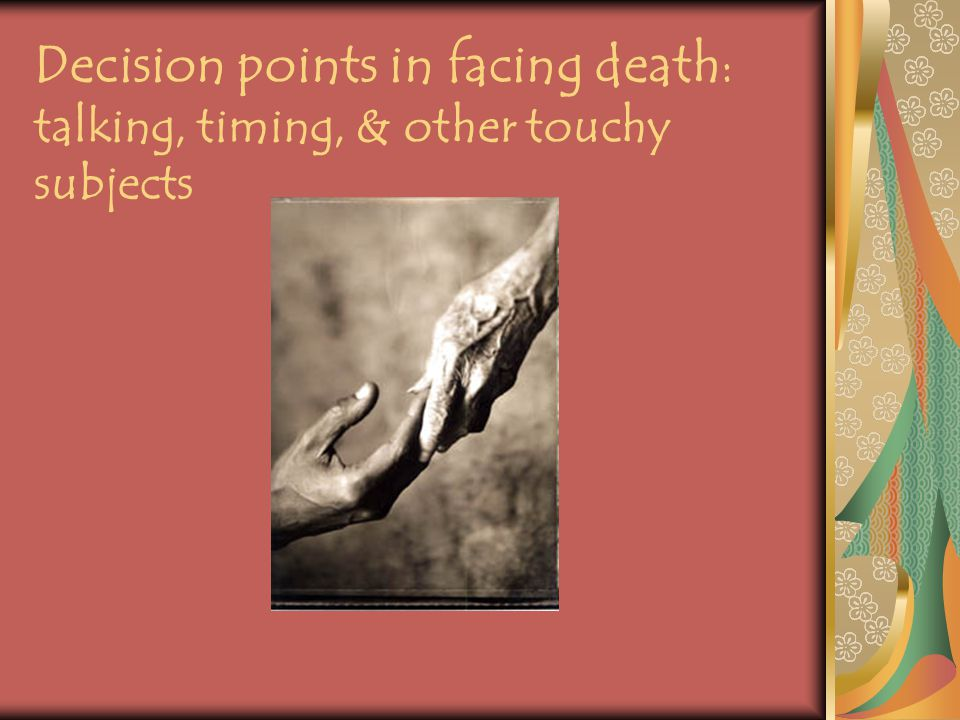 Decision points in facing death : talking, timing, & other touchy subjects