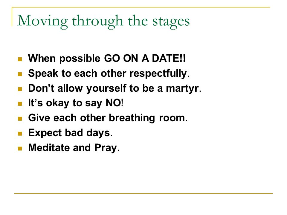 Moving through the stages When possible GO ON A DATE!.