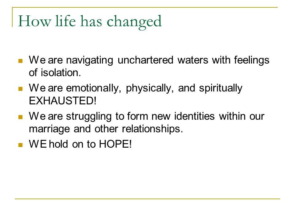 How life has changed We are navigating unchartered waters with feelings of isolation.