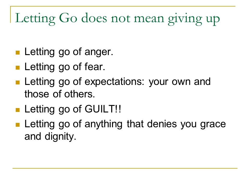 Letting Go does not mean giving up Letting go of anger.