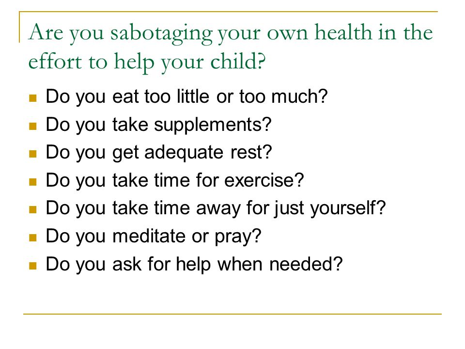 Are you sabotaging your own health in the effort to help your child.
