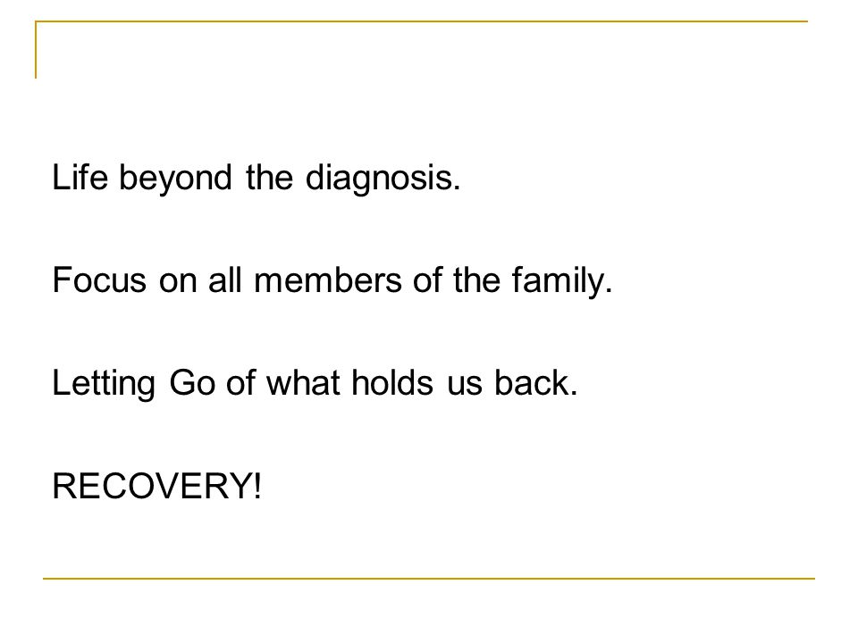 Life beyond the diagnosis. Focus on all members of the family.